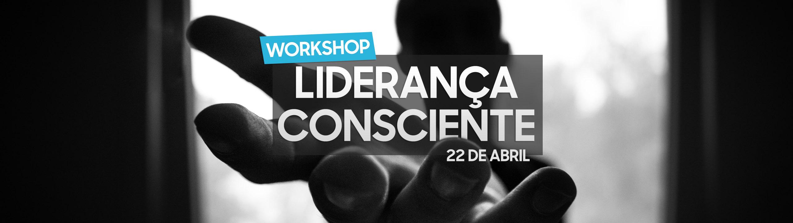 Workshop Liderança Consciente - Lisboa - 22 de Abril de 2020