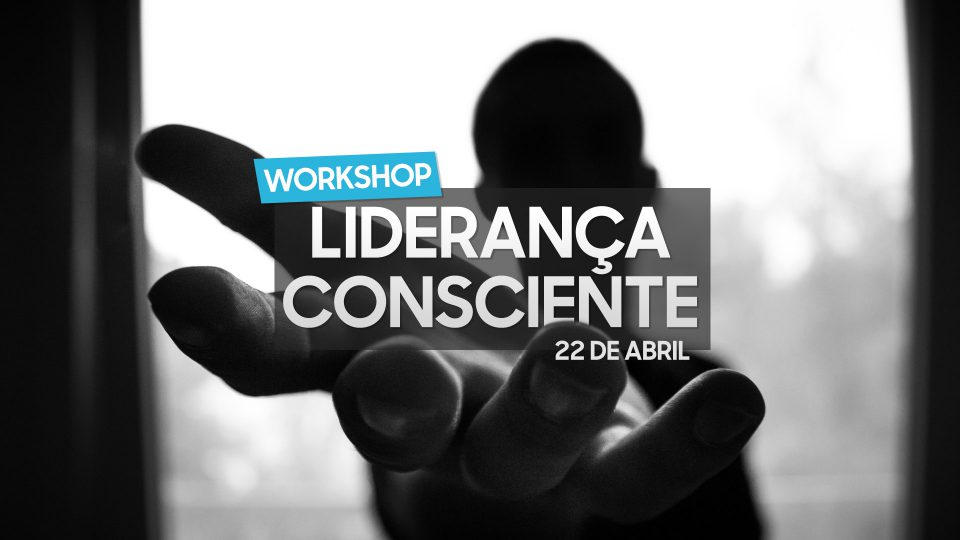Workshop Liderança Consciente - 22 de abril de 2020