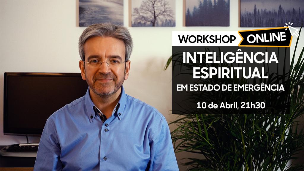 Workshop Online de Inteligência Espiritual em Estado de Emergência - 10 de Abril